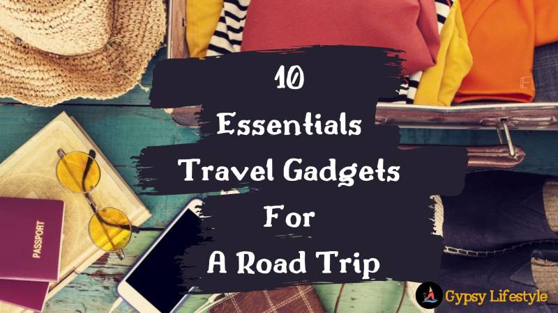 10 Essentials Travel Gadgets You Must Have While Planning A Road Trip