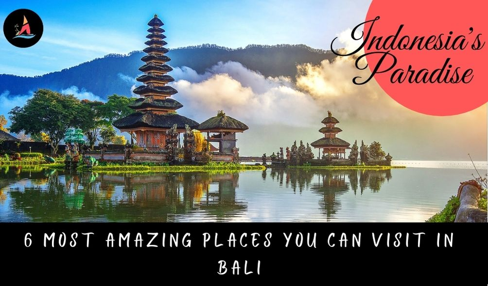 6 Most Amazing Places You Can Visit In Bali