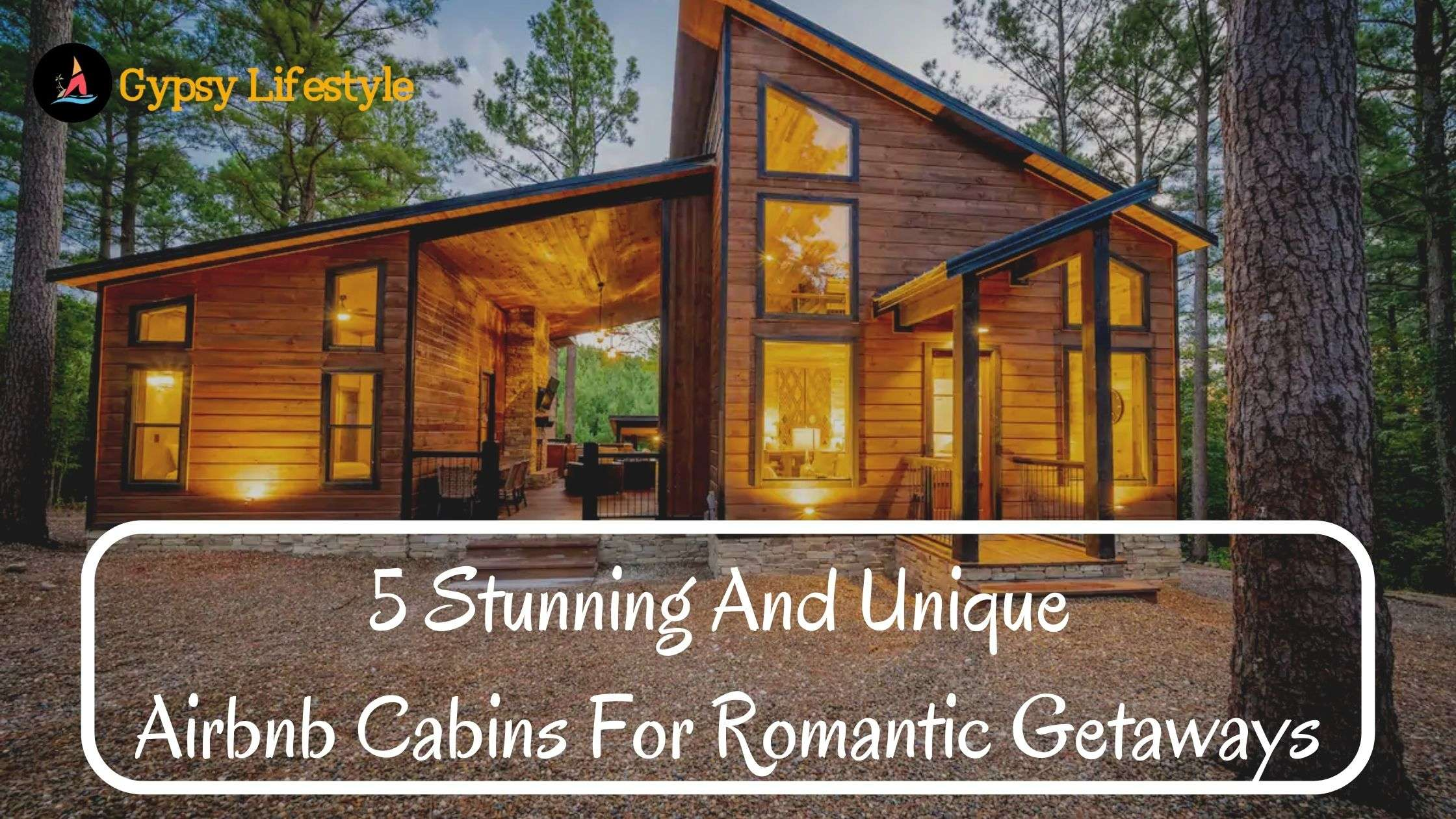 5 Stunning And Unique Airbnb Cabins For Romantic Getaways